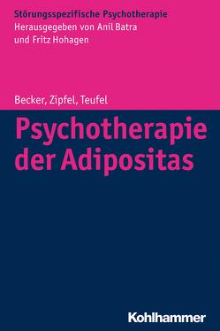 Psychotherapie der Adipositas von Batra,  Anil, Becker,  Sandra, Hohagen,  Fritz, Mack,  Isabelle, Rilk,  Albrecht, Schabert,  Roswitha, Teufel,  Martin, Wild,  Beate, Zipfel,  Stephan