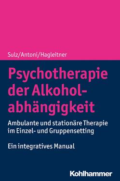 Psychotherapie der Alkoholabhängigkeit von Antoni,  Julia, Hagleitner,  Richard, Sulz,  Serge K. D.