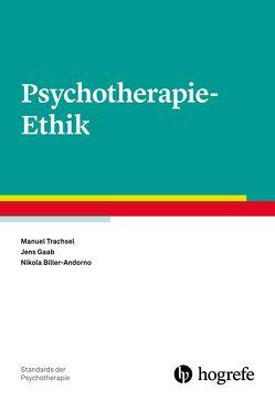 Psychotherapie-Ethik von Biller-Andorno,  Nikola, Gaab,  Jens, Trachsel,  Manuel