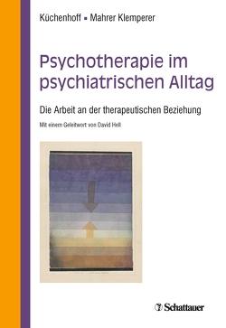 Psychotherapie im psychiatrischen Alltag von Hell,  Daniel, Küchenhoff,  Joachim, Mahrer Klemperer,  Regine