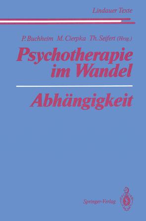 Psychotherapie im Wandel Abhängigkeit von Buchheim,  Peter, Cierpka,  Manfred, Cremerius,  J., Enke,  H., Ermann,  M., Hahn,  P., Heigl,  F., Heigl-Evers,  A., Kast,  V., Kernberg,  O.F., Lindner,  W V, Mertens,  W., Reimer,  C., Riedel,  I., Rohde-Dachser,  C., Rudolf,  G., Seifert,  Theodor, Sloterdijk,  P., Welter-Enderlin,  R., Wernado,  M.