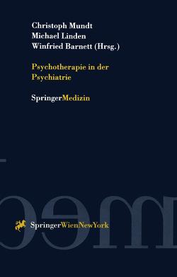 Psychotherapie in der Psychiatrie von Barnett,  Winfried, Linden,  Michael, Mundt,  Christoph