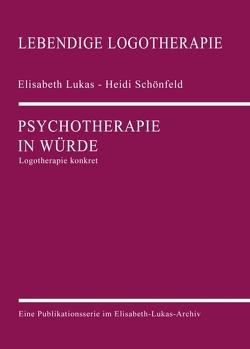 Psychotherapie in Würde von Lukas,  Elisabeth, Schönfeld,  Heidi