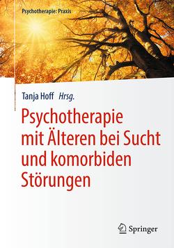 Psychotherapie mit Älteren bei Sucht und komorbiden Störungen von Hoff,  Tanja