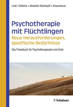 Psychotherapie mit Flüchtlingen – neue Herausforderungen, spezifische Bedürfnisse von Abdallah-Steinkopff,  Barbara, Böttche,  Maria, Knaevelsrud,  Christine, Liedl,  Alexandra