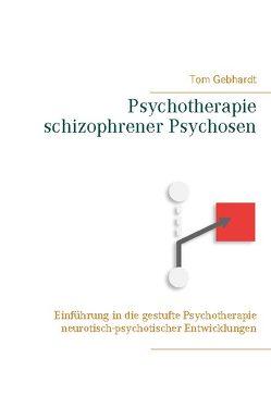 Psychotherapie schizophrener Psychosen von Gebhardt,  Tom