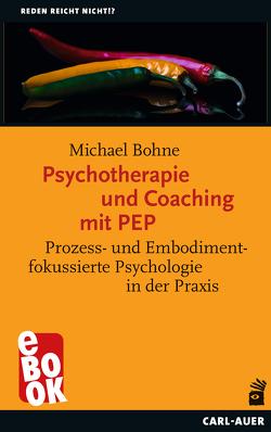 Psychotherapie und Coaching mit PEP von Bohne,  Michael
