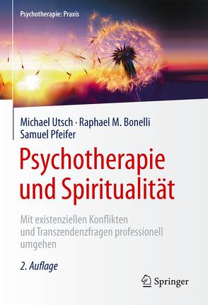 Psychotherapie und Spiritualität von Bonelli,  Raphael M., Pfeifer,  Samuel, Utsch,  Michael