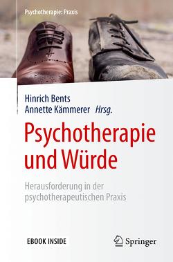 Psychotherapie und Würde von Bents,  Hinrich, Kämmerer,  Annette