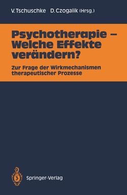Psychotherapie — Welche Effekte verändern? von Czogalik,  Dietmar, Tschuschke,  Volker