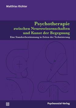 Psychotherapie zwischen Neurowissenschaften und Kunst der Begegnung von Richter,  Matthias