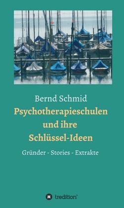 Psychotherapieschulen und ihre Schlüssel-Ideen von Mueller,  Rainer, Schmid,  Bernd