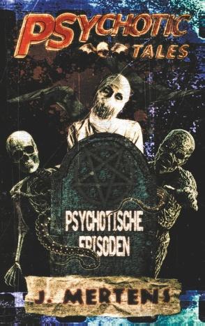 Psychotic Tales von Mertens,  J.