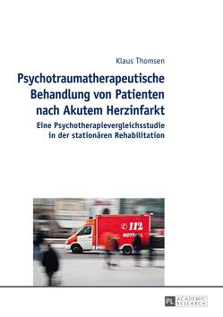 Psychotraumatherapeutische Behandlung von Patienten nach Akutem Herzinfarkt von Thomsen,  Klaus