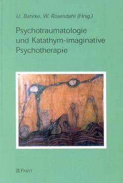 Psychotraumatologie und Katathymimaginative Psychotherapie von Bahrke,  Ulrich, Rosendahl,  Wolfram
