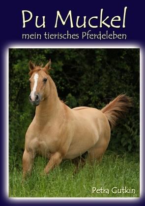 Pu Muckel – mein tierisches Pferdeleben von Gutkin,  Petra