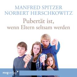 Pubertät ist – wenn Eltern seltsam werden von Herschkowitz,  Norbert, Spitzer,  Manfred