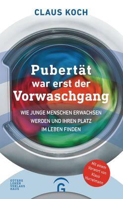 Pubertät war erst der Vorwaschgang von Hurrelmann,  Klaus, Koch,  Claus