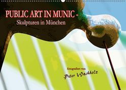 PUBLIC ART IN MUNIC – Skulpturen in München (Wandkalender 2019 DIN A2 quer) von Wachholz,  Peter