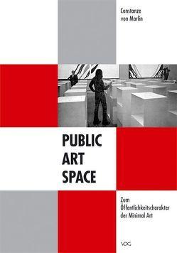 Public – Art – Space. Zum Öffentlichkeitscharakter der Minimal Art von Marlin,  Constanze von