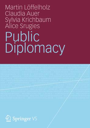 Public Diplomacy von Auer,  Claudia, Krichbaum,  Sylvia, Löffelholz,  Martin, Srugies,  Alice