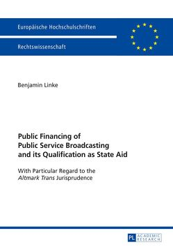 Public Financing of Public Service Broadcasting and its Qualification as State Aid von Linke,  Benjamin