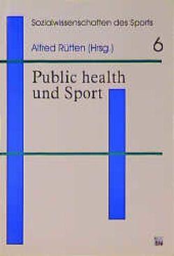 Public Health and Sport von Lüschen,  Günther, Rütten,  Alfred, Stahl,  Timo