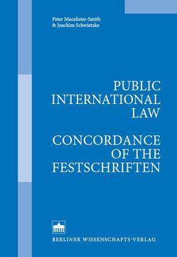 Public International Law – Concordance of the Festschriften von Macalister-Smith,  Peter, Schwietzke,  Joachim