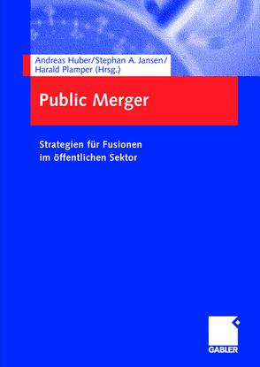 Public Merger von Huber,  Andreas, Jansen,  Stephan A., Plamper,  Harald