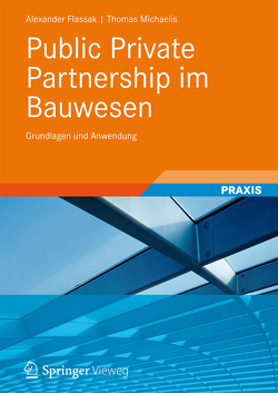 Public Private Partnership im Bauwesen von Flassak,  Alexander, Michaelis,  Thomas