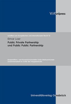Public Private Partnership und Public Public Partnership von Dörr,  Oliver, Loer,  Elmar, Rengeling,  Hans-Werner, Schneider,  Jens-Peter, Weber,  Albrecht
