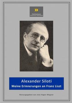 Publikationen historischer Dokumente / Meine Erinnerungen an Franz Liszt von Wegner,  Jens-Hagen