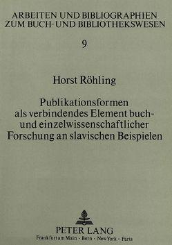 Publikationsformen als verbindendes Element buch- und einzelwissenschaftlicher Forschung an slavischen Beispielen von Röhling,  Horst