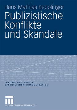 Publizistische Konflikte und Skandale von Kepplinger,  Hans Mathias