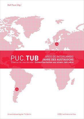 PUC.TUB, Jahre des Austauschs, Entwurfsarbeiten aus einem Jahrzehnt – Años de intercambio, Diseños de una década von Pasel,  Ralf