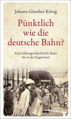 Pünktlich wie die deutsche Bahn? von König,  Johann Günther