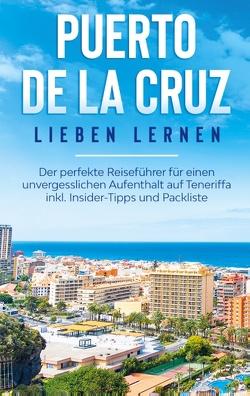 Puerto de la Cruz lieben lernen: Der perfekte Reiseführer für einen unvergesslichen Aufenthalt auf Teneriffa inkl. Insider-Tipps und Packliste von Blumenberg,  Britta