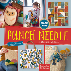 Punch Needle – 26 phantasievolle Ideen von Michelet,  Juliette