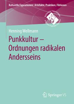 Punkkultur – Ordnungen radikalen Andersseins von Wellmann,  Henning