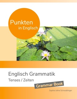 Punkten in Englisch – Englisch Grammatik – Tenses / Zeiten von Schwablinger,  Sophie Joline