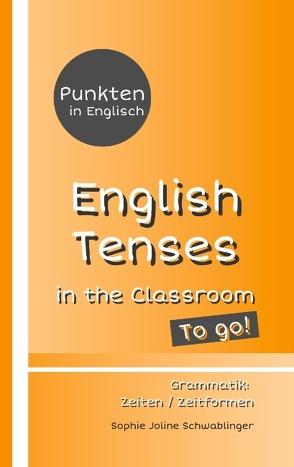 Punkten in Englisch – English Tenses in the Classroom – To go! von Schwablinger,  Sophie Joline