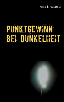 Punktgewinn bei Dunkelheit von Öfferlbauer,  Peter