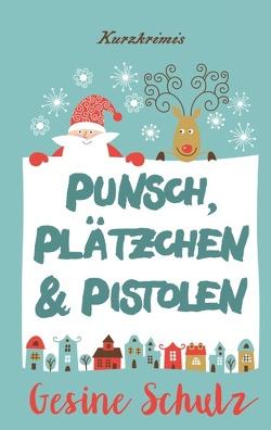 Punsch, Plätzchen & Pistolen von Schulz,  Gesine