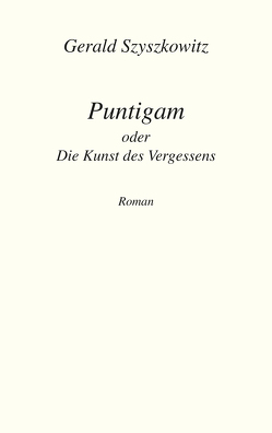 Puntigam oder Die Kunst des Vergessens von Szyszkowitz,  Gerald