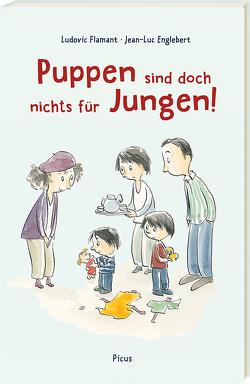 Puppen sind doch nichts für Jungen! von Englebert,  Jean-Luc, Flamant,  Ludovic, Potyka,  Alexander
