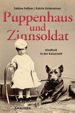 Puppenhaus und Zinnsoldat von Fellner,  Sabine, Unterreiner,  Katrin