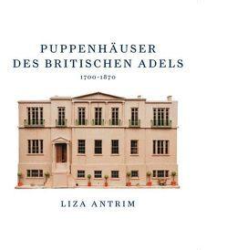 Puppenhäuser des britischen Adels 1700-1870 von Antrim,  Liza
