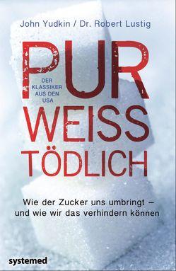 Pur, weiß, tödlich. von Lustig,  Prof. Dr. Robert H., Yudkin,  Prof. Dr. John