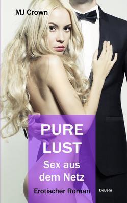 PURE LUST – Sex aus dem Netz – Erotischer Roman von Crown,  MJ