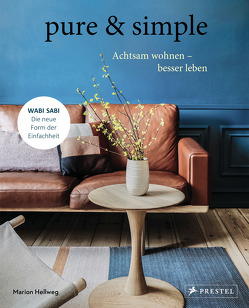 pure & simple: Achtsam wohnen – besser leben von Hellweg,  Marion